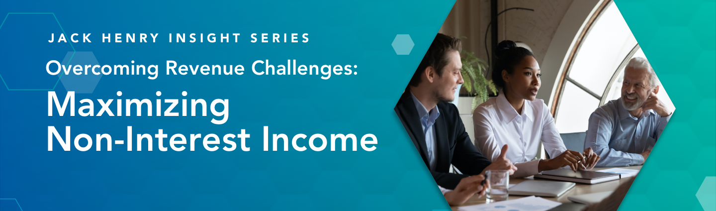 Jack Henry Insight Series Maximizing Non-Interest Income
